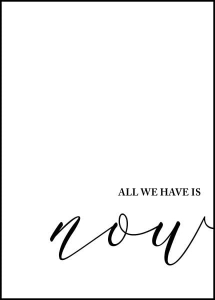 Plakat motywacyjny | All we have is now